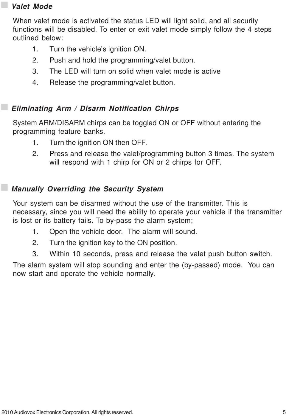 Eliminating Arm / Disarm Notification Chirps System ARM/DISARM chirps can be toggled ON or OFF without entering the programming feature banks. 1. Turn the ignition ON then OFF. 2.