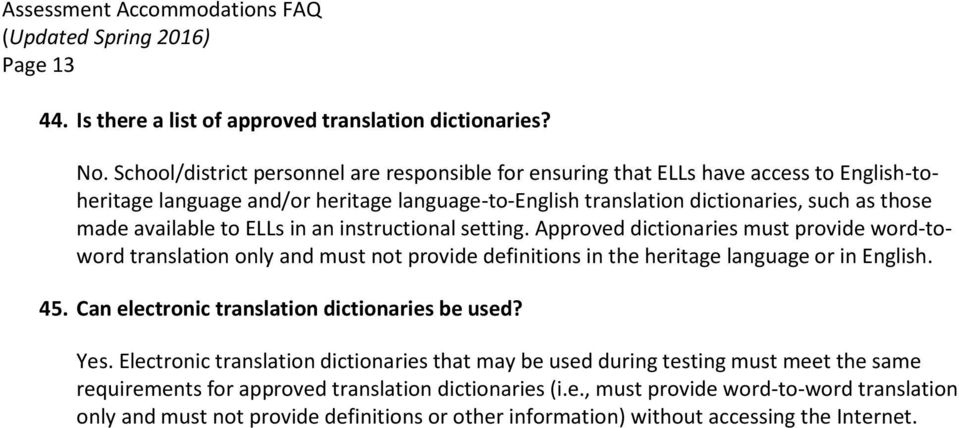 available to ELLs in an instructional setting. Approved dictionaries must provide word-toword translation only and must not provide definitions in the heritage language or in English. 45.