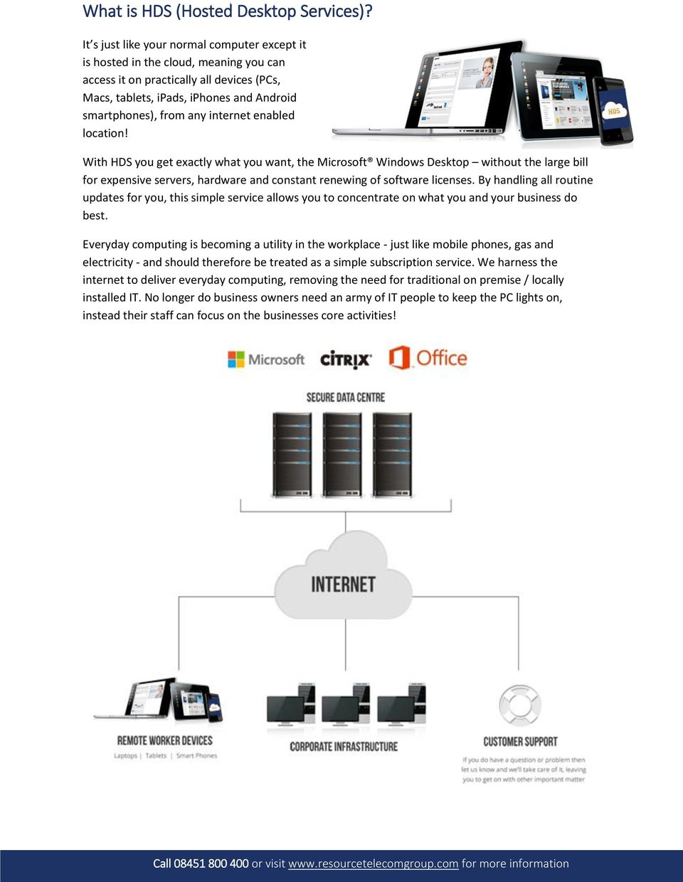 internet enabled location! With HDS you get exactly what you want, the Microsoft Windows Desktop without the large bill for expensive servers, hardware and constant renewing of software licenses.