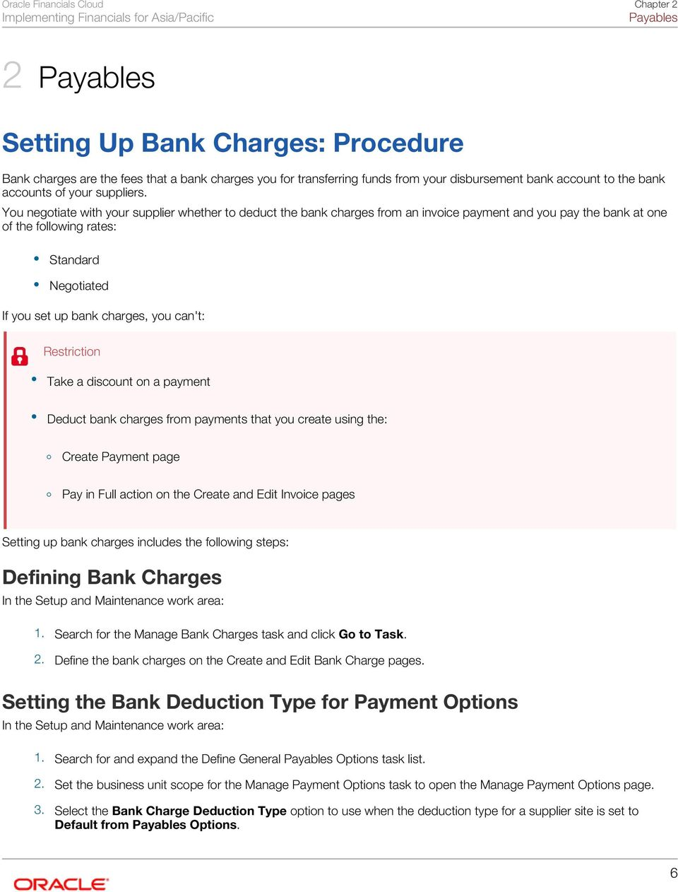You negotiate with your supplier whether to deduct the bank charges from an invoice payment and you pay the bank at one of the following rates: Standard Negotiated If you set up bank charges, you