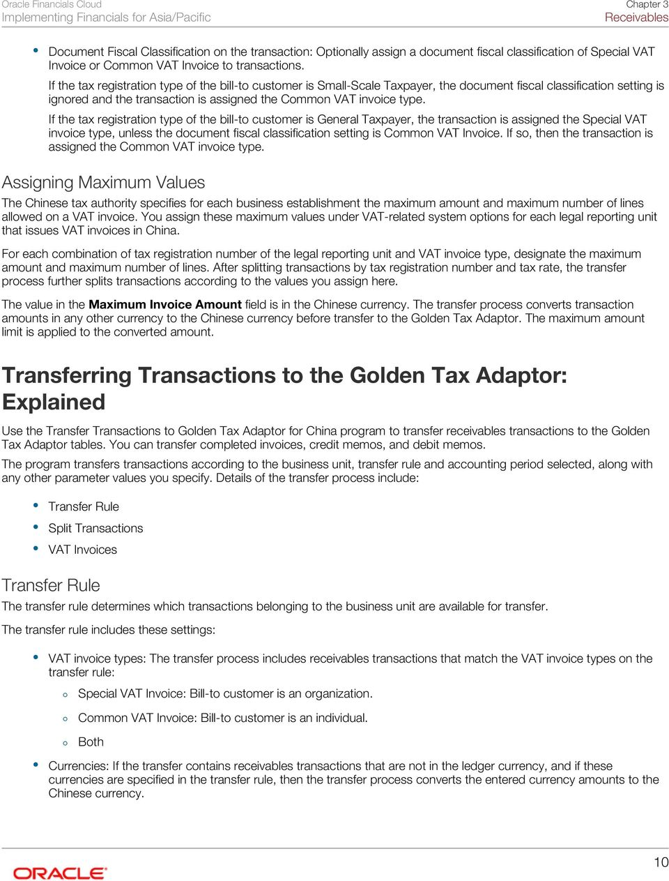 If the tax registration type of the bill-to customer is General Taxpayer, the transaction is assigned the Special VAT invoice type, unless the document fiscal classification setting is Common VAT