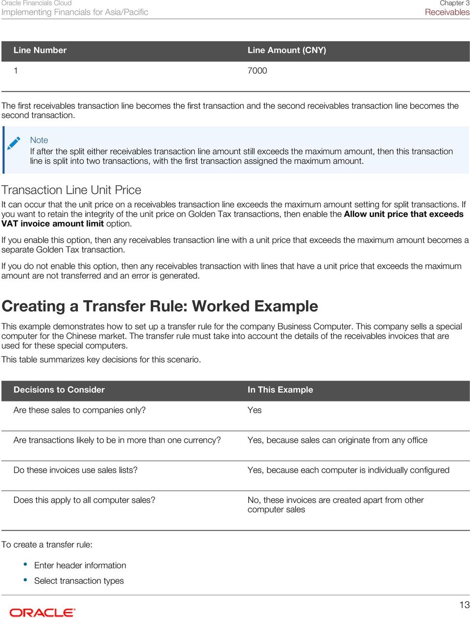 Note If after the split either receivables transaction line amount still exceeds the maximum amount, then this transaction line is split into two transactions, with the first transaction assigned the
