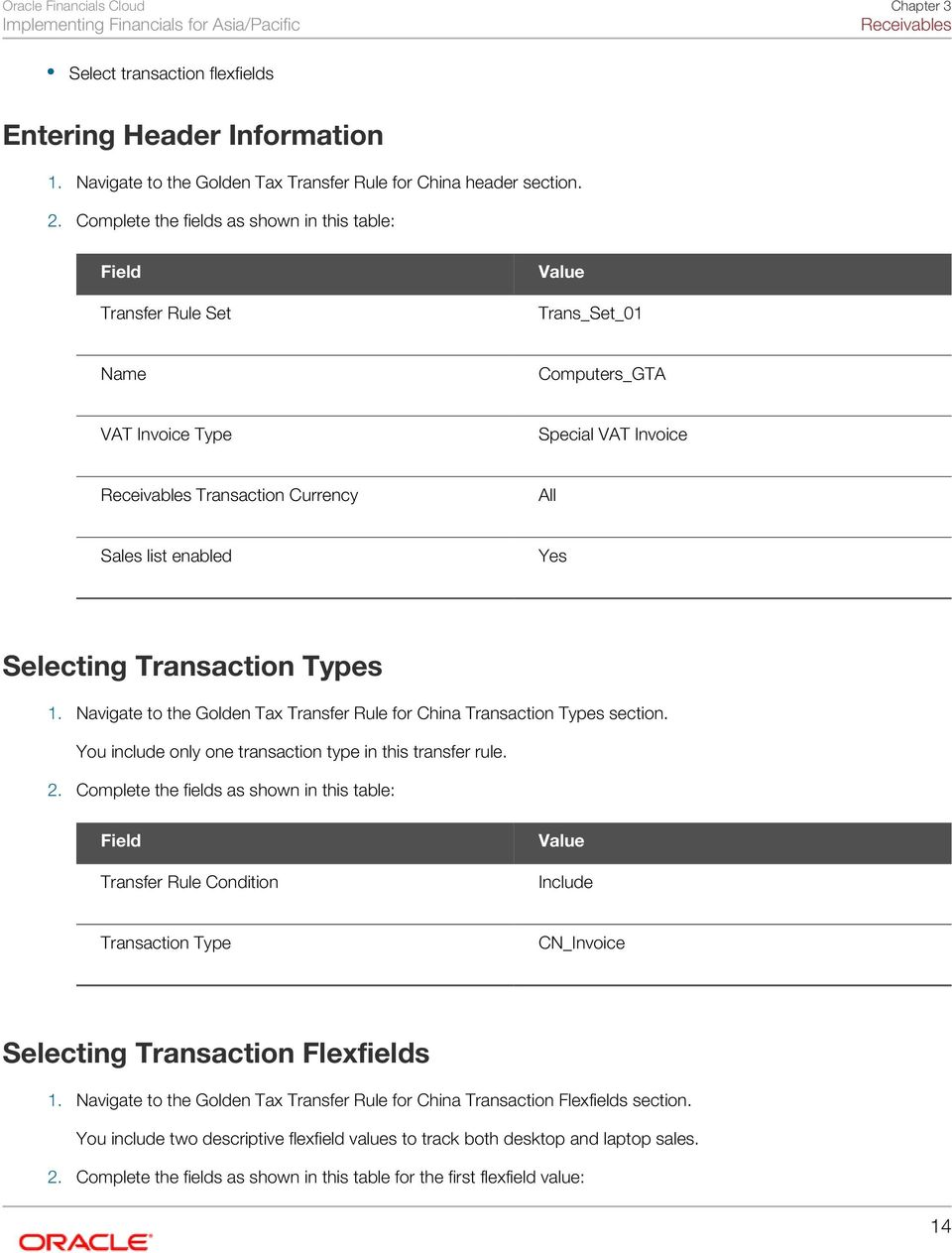 Yes Selecting Transaction Types 1. Navigate to the Golden Tax Transfer Rule for China Transaction Types section. You include only one transaction type in this transfer rule. 2.