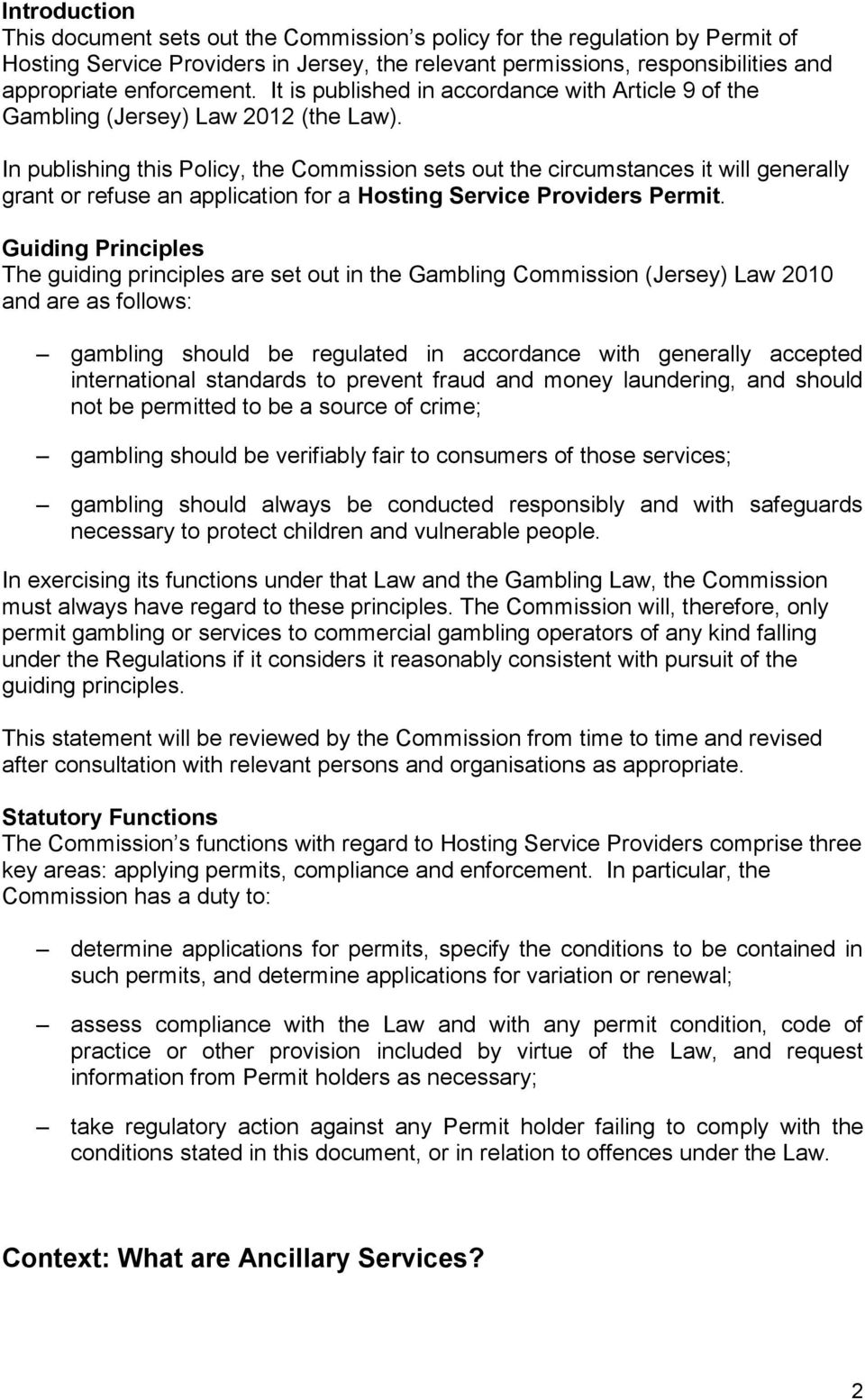In publishing this Policy, the Commission sets out the circumstances it will generally grant or refuse an application for a Hosting Service Providers Permit.