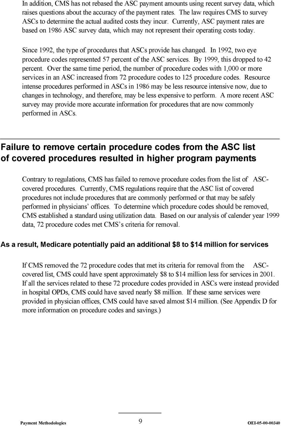 Currently, ASC payment rates are based on 1986 ASC survey data, which may not represent their operating costs today. Since 1992, the type of procedures that ASCs provide has changed.