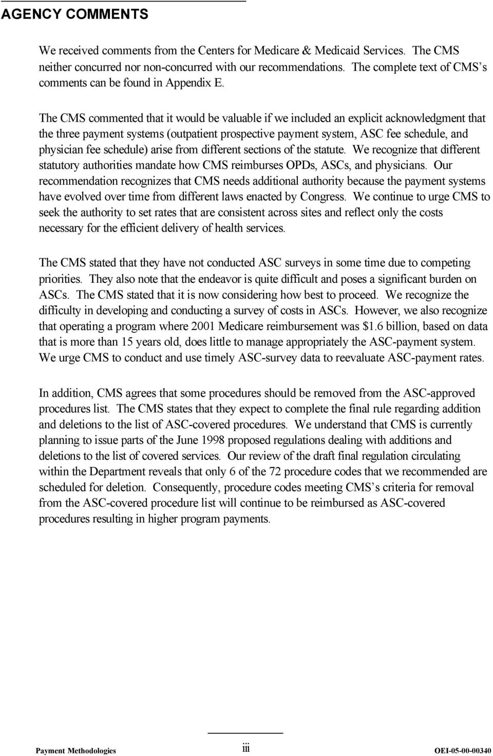 The CMS commented that it would be valuable if we included an explicit acknowledgment that the three payment systems (outpatient prospective payment system, ASC fee schedule, and physician fee