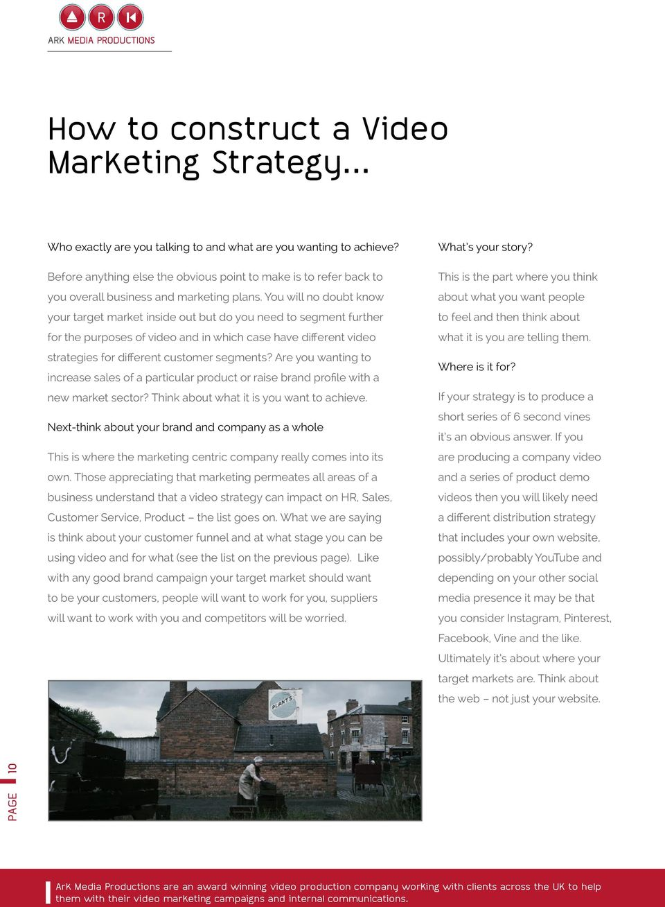 You will no doubt know your target market inside out but do you need to segment further for the purposes of video and in which case have different video strategies for different customer segments?
