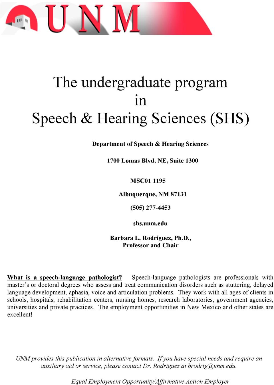 Speech-language pathologists are professionals with master s or doctoral degrees who assess and treat communication disorders such as stuttering, delayed language development, aphasia, voice and