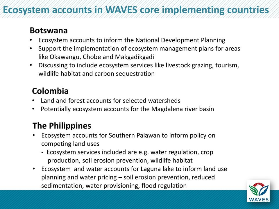 watersheds Potentially ecosystem accounts for the Magdalena river basin The Philippines Ecosystem accounts for Southern Palawan to inform policy on competing land uses - Ecosystem services included