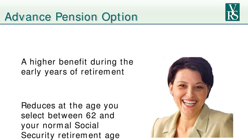Reduces at the age you select between 62