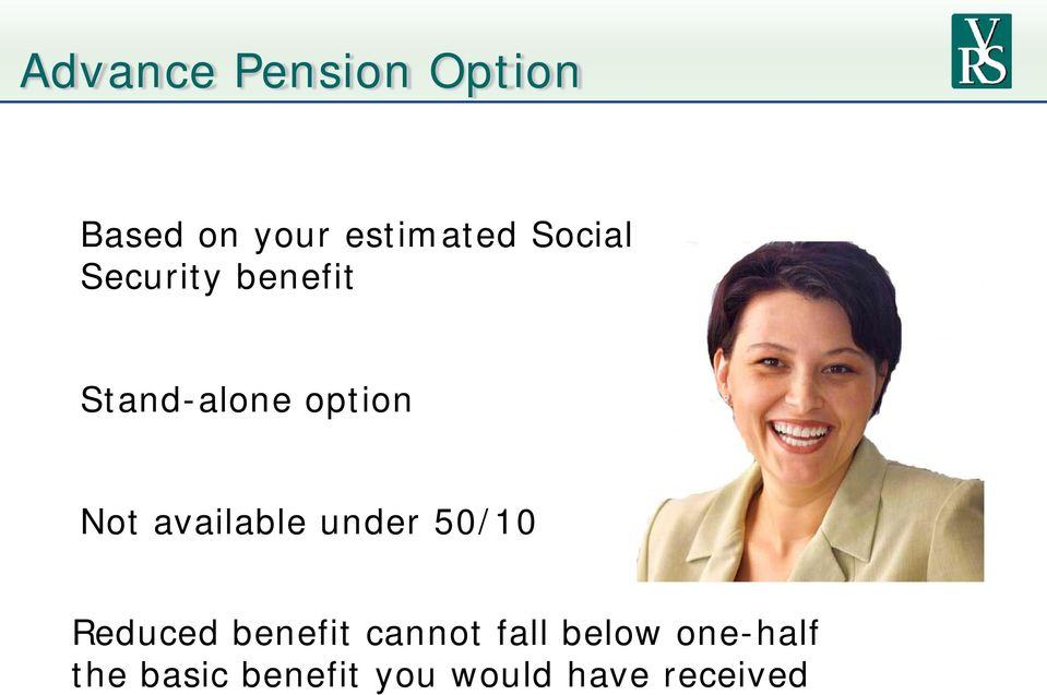 available under 50/10 Reduced benefit cannot fall