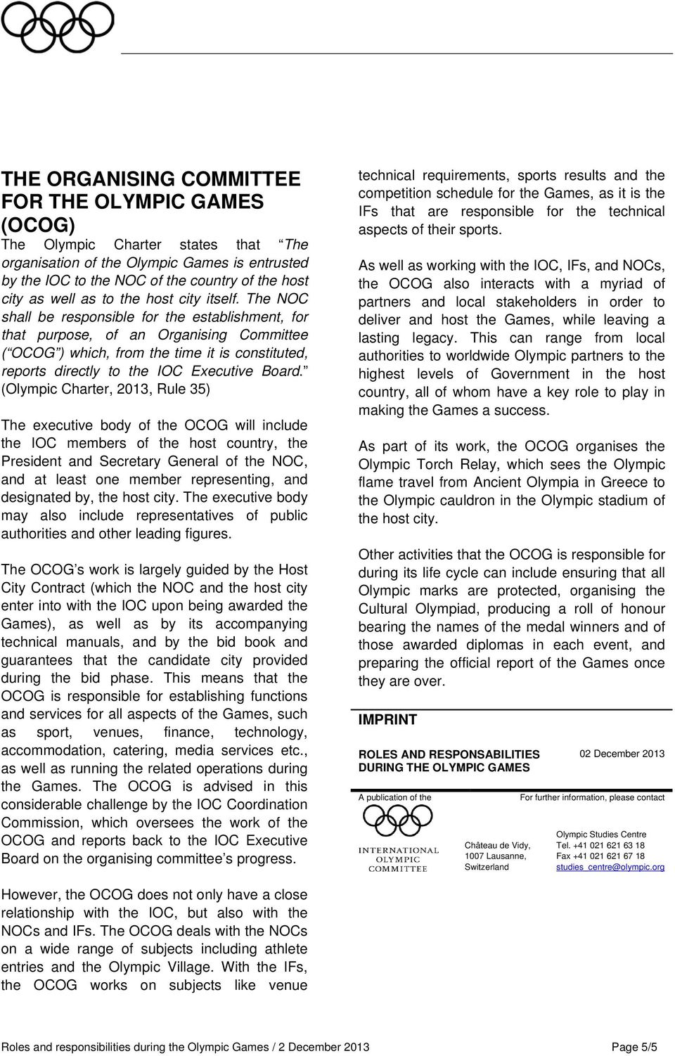 The NOC shall be responsible for the establishment, for that purpose, of an Organising Committee ( OCOG ) which, from the time it is constituted, reports directly to the IOC Executive Board.