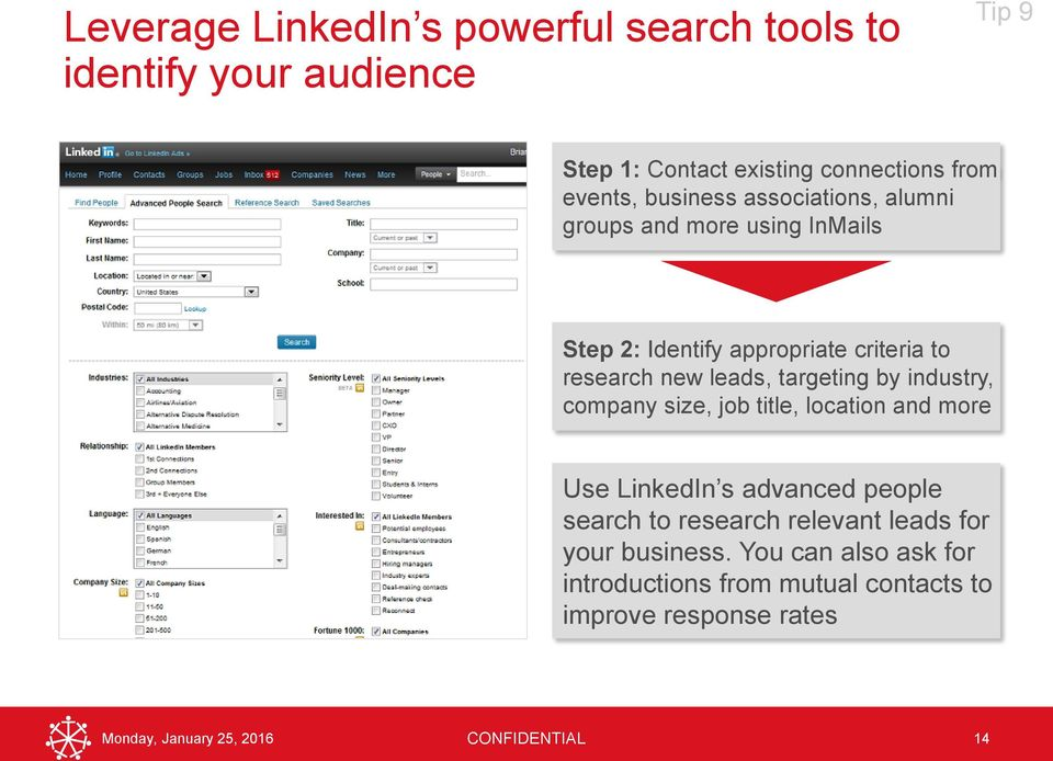 targeting by industry, company size, job title, location and more Use LinkedIn s advanced people search to research relevant