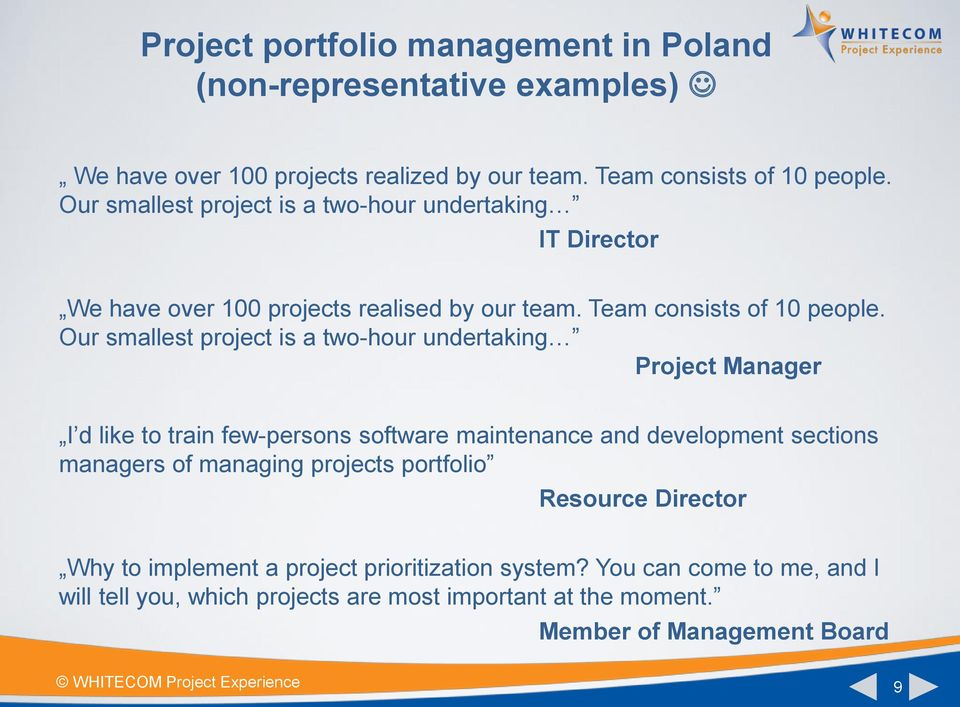 Our smallest project is a two-hour undertaking Project Manager I d like to train few-persons software maintenance and development sections managers of managing