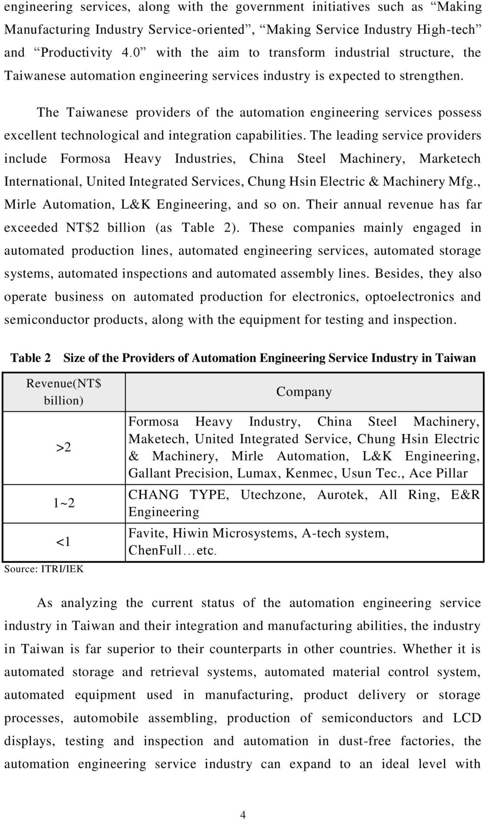 The Taiwanese providers of the automation engineering services possess excellent technological and integration capabilities.