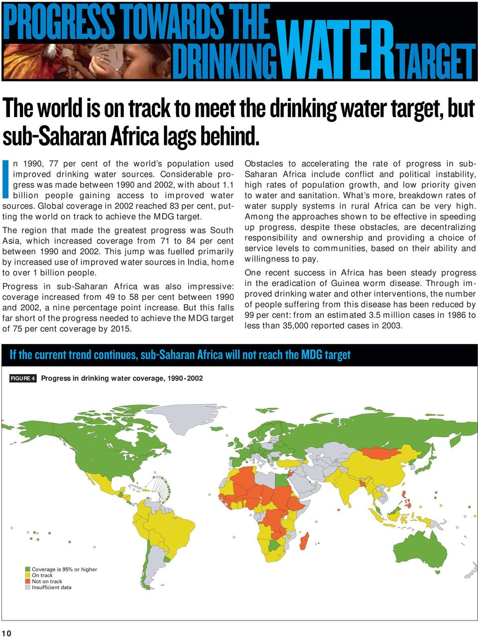 1 billion people gaining access to improved water sources. Global coverage in 2002 reached 83 per cent, putting the world on track to achieve the MDG target.