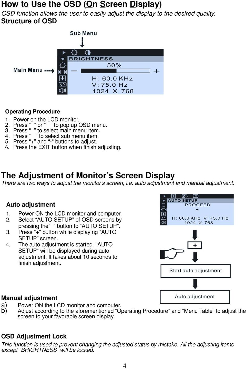 Press the EXIT button when finish adjusting The Adjustment of Monitor s Screen Display There are two ways to adjust the monitor s screen, i.e. auto adjustment and manual adjustment. Auto adjustment 1.