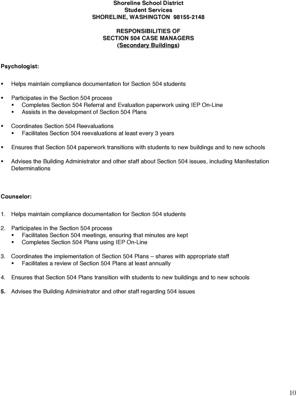 Section 504 Reevaluations Facilitates Section 504 reevaluations at least every 3 years Ensures that Section 504 paperwork transitions with students to new buildings and to new schools Advises the