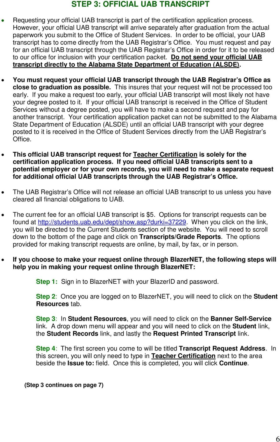 In order to be official, your UAB transcript has to come directly from the UAB Registrar s Office.