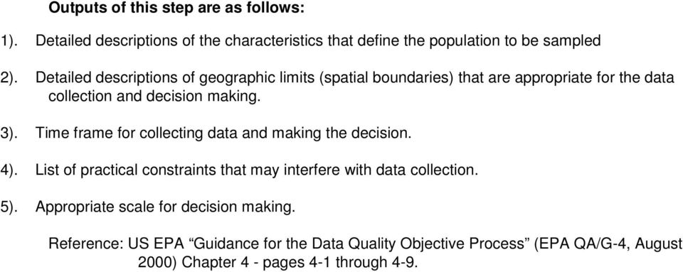 Time frame for collecting data and making the decision. 4). List of practical constraints that may interfere with data collection. 5).