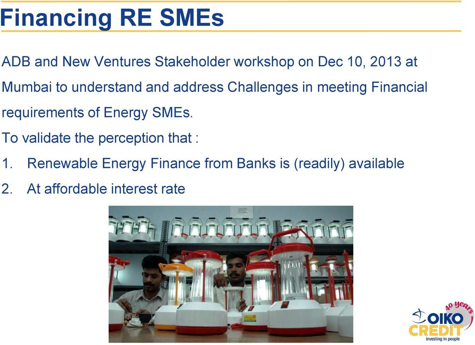 requirements of Energy SMEs. To validate the perception that : 1.
