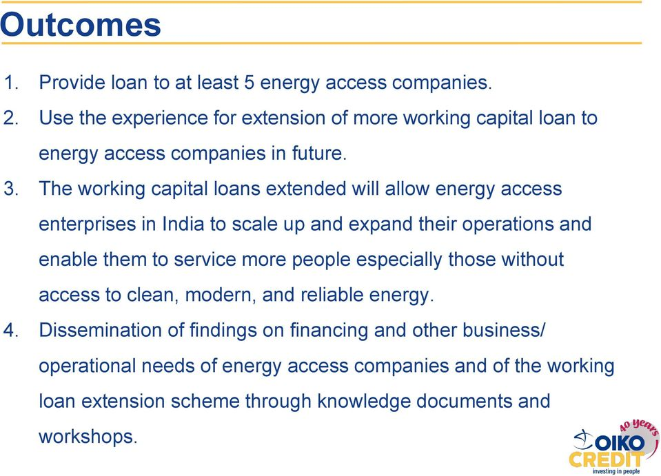 The working capital loans extended will allow energy access enterprises in India to scale up and expand their operations and enable them to service
