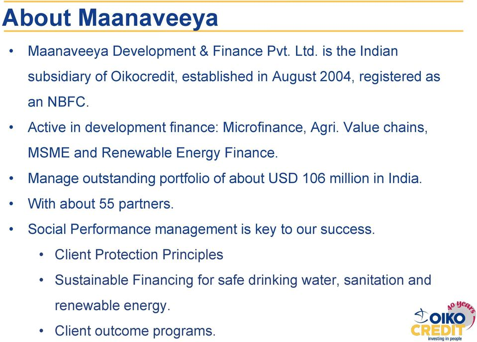 Active in development finance: Microfinance, Agri. Value chains, MSME and Renewable Energy Finance.