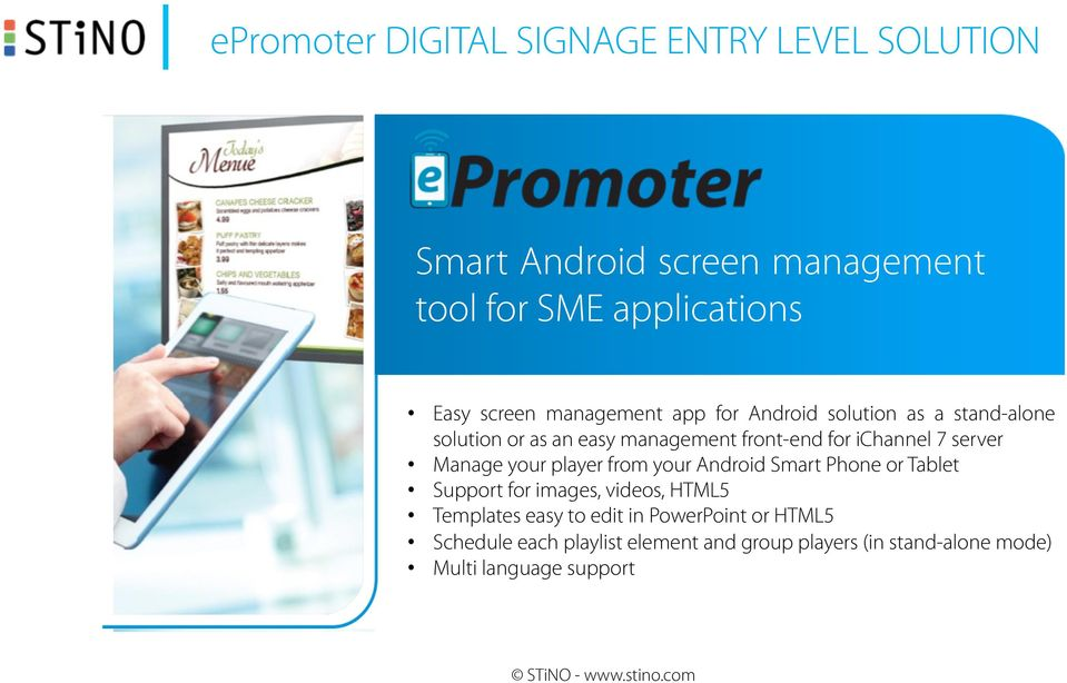 server Manage your player from your Android Smart Phone or Tablet Support for images, videos, HTML5 Templates easy