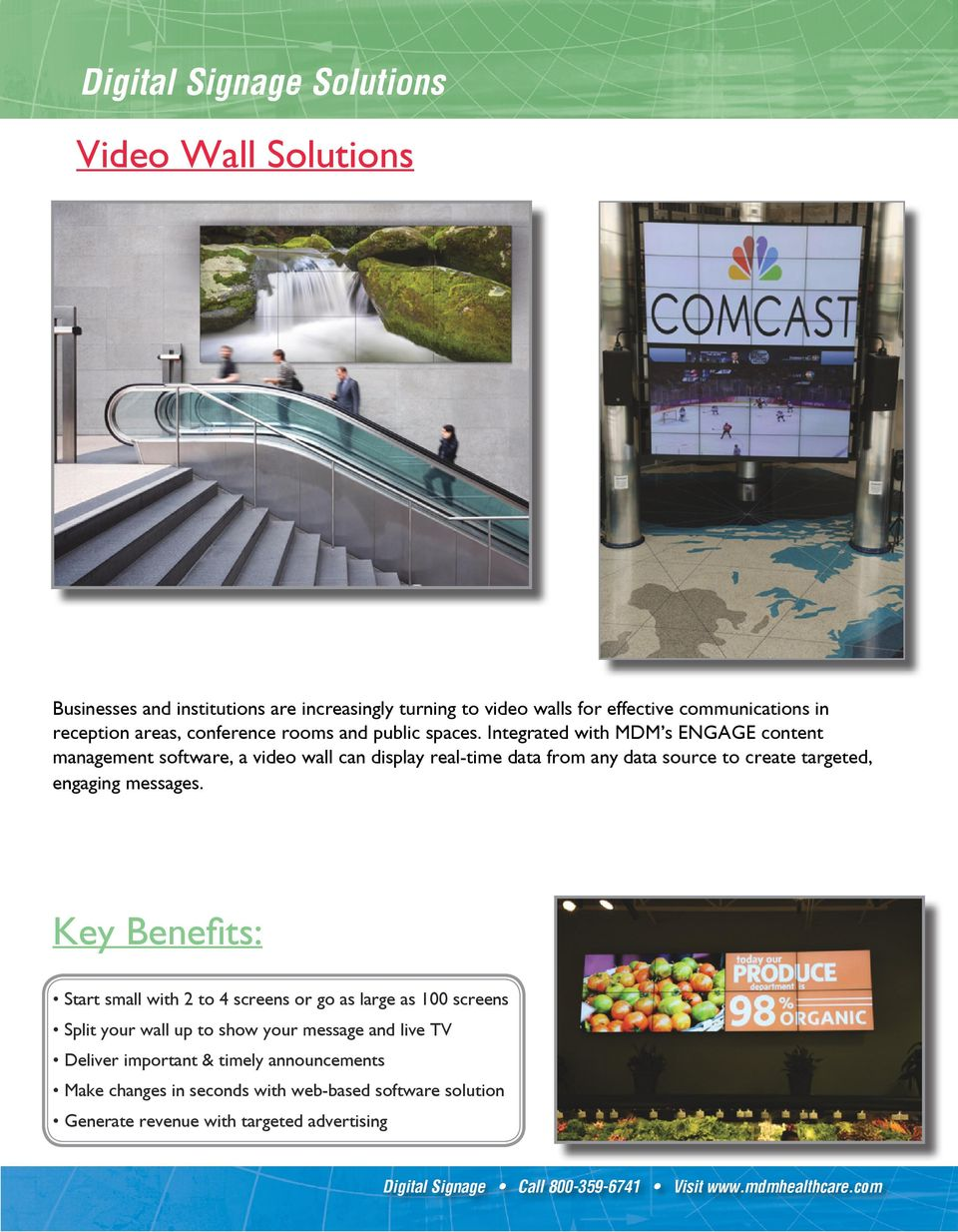Integrated with MDM s ENGAGE content management software, a video wall can display real-time data from any data source to create targeted, engaging messages.