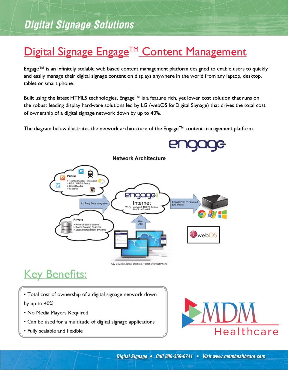 Built using the latest HTML5 technologies, Engage is a feature rich, yet lower cost solution that runs on the robust leading display hardware solutions led by LG (webos fordigital Signage) that