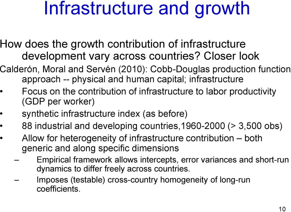 to labor productivity (GDP per worker) synthetic infrastructure index (as before) 88 industrial and developing countries,1960-2000 (> 3,500 obs) Allow for heterogeneity of