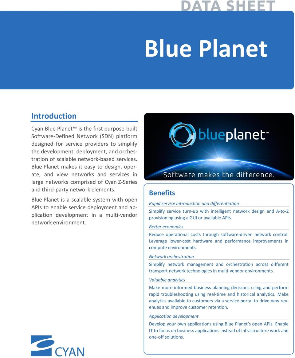 Blue Planet is a scalable system with open APIs to enable service deployment and application development in a multi-vendor network environment.