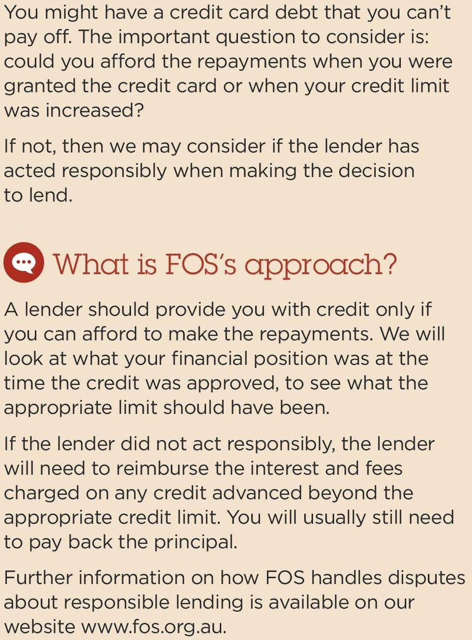 If not, then we may consider if the lender has acted responsibly when making the decision to lend. What is FOS s approach?