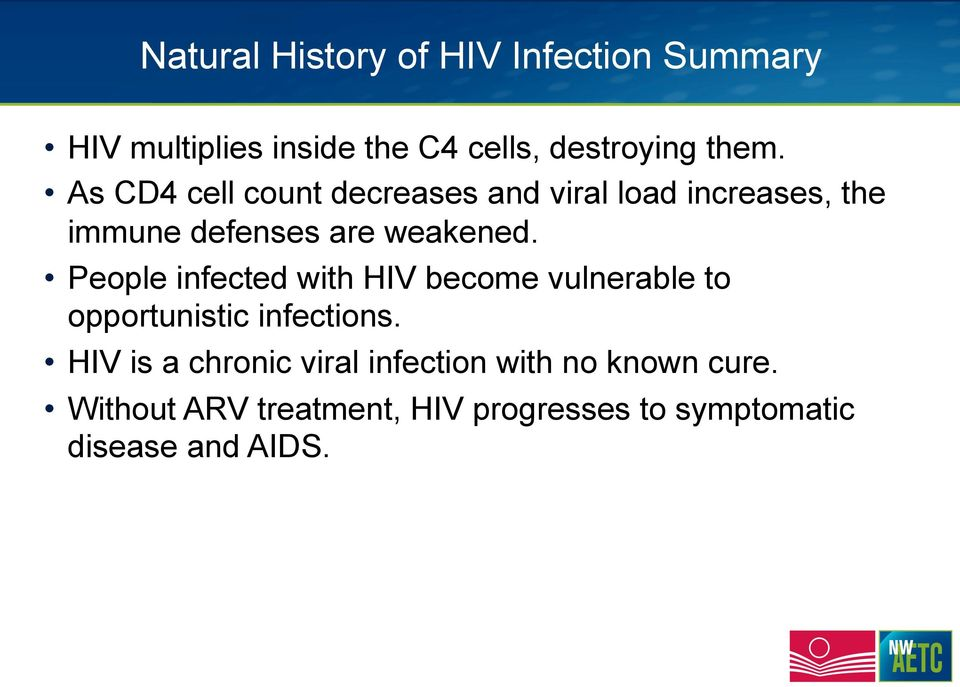 People infected with HIV become vulnerable to opportunistic infections.