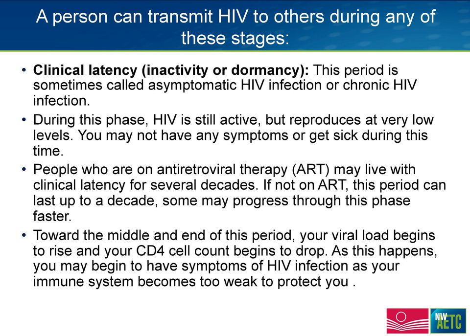People who are on antiretroviral therapy (ART) may live with clinical latency for several decades.