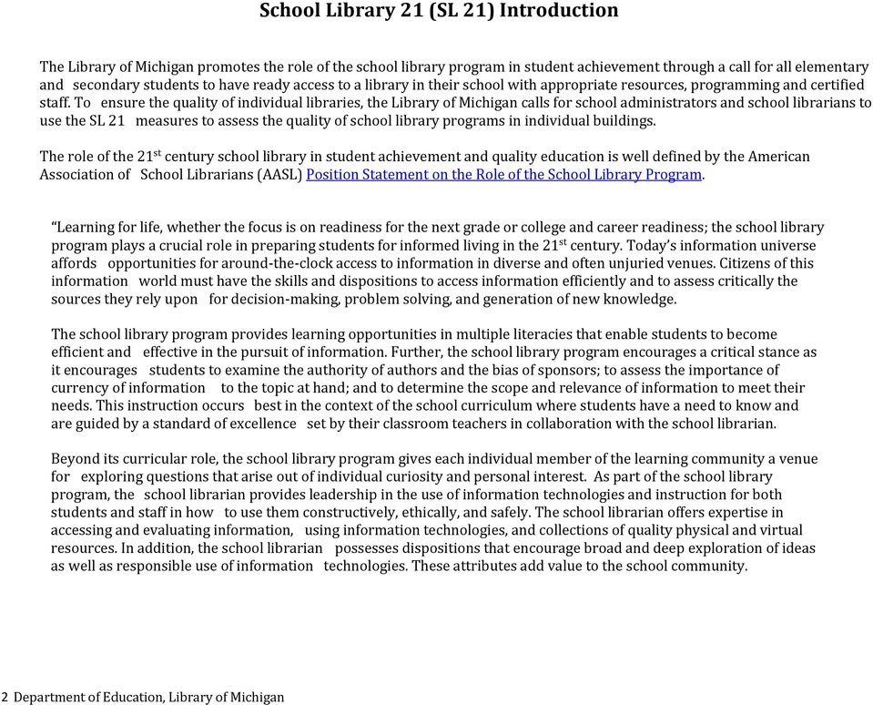To ensure the quality of individual libraries, the Library of Michigan calls for school administrators and school librarians to use the SL 21 measures to assess the quality of school library programs