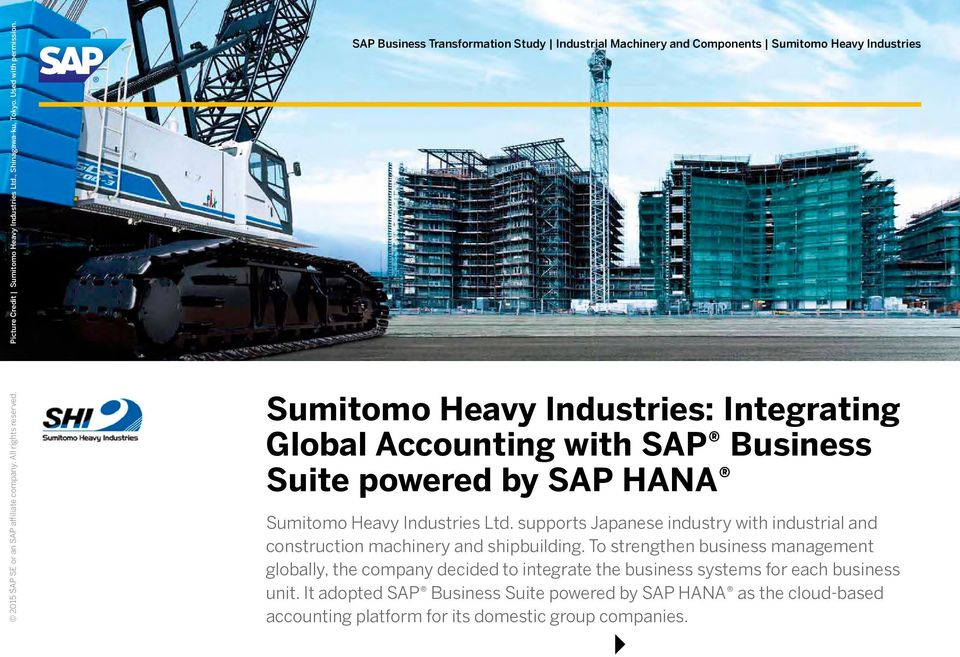 Business Suite powered by SAP HANA Sumitomo Heavy Industries Ltd. supports Japanese industry with industrial and construction machinery and shipbuilding.