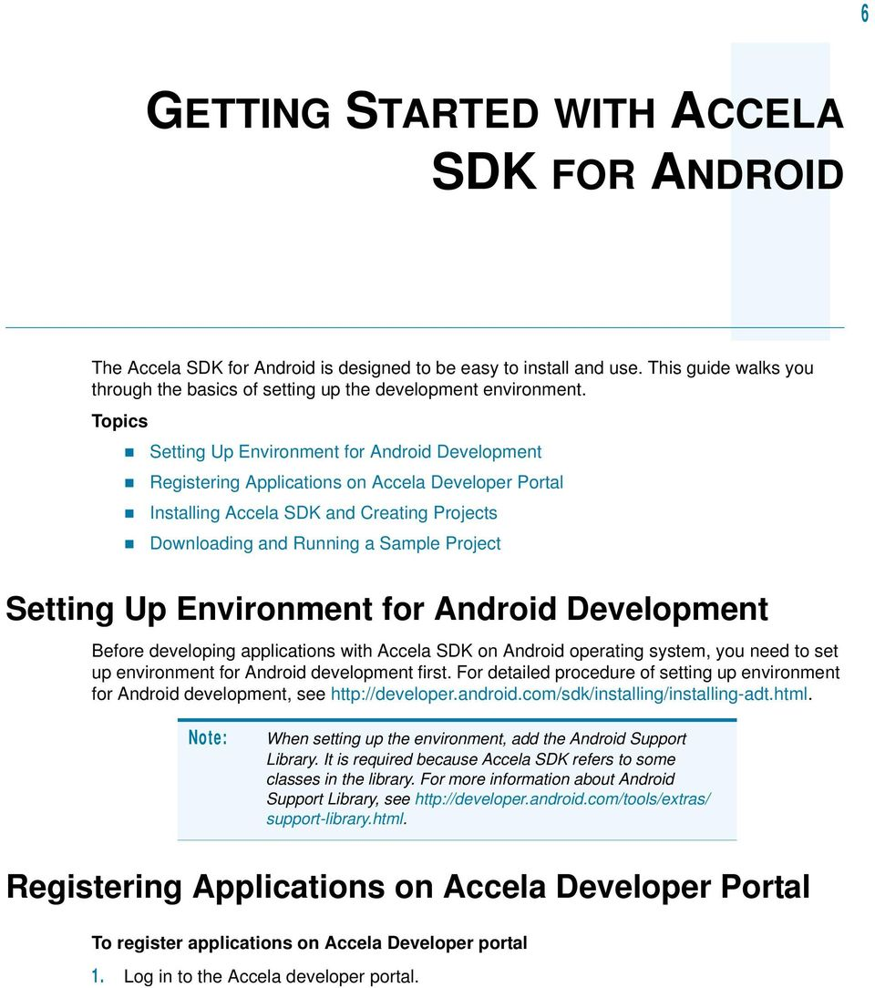 Up Environment for Android Development Before developing applications with Accela SDK on Android operating system, you need to set up environment for Android development first.