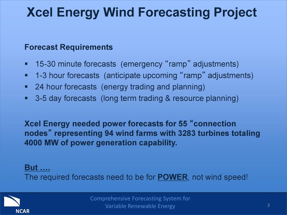 term trading & resource planning) Xcel Energy needed power forecasts for 55 connection nodes representing 94 wind farms