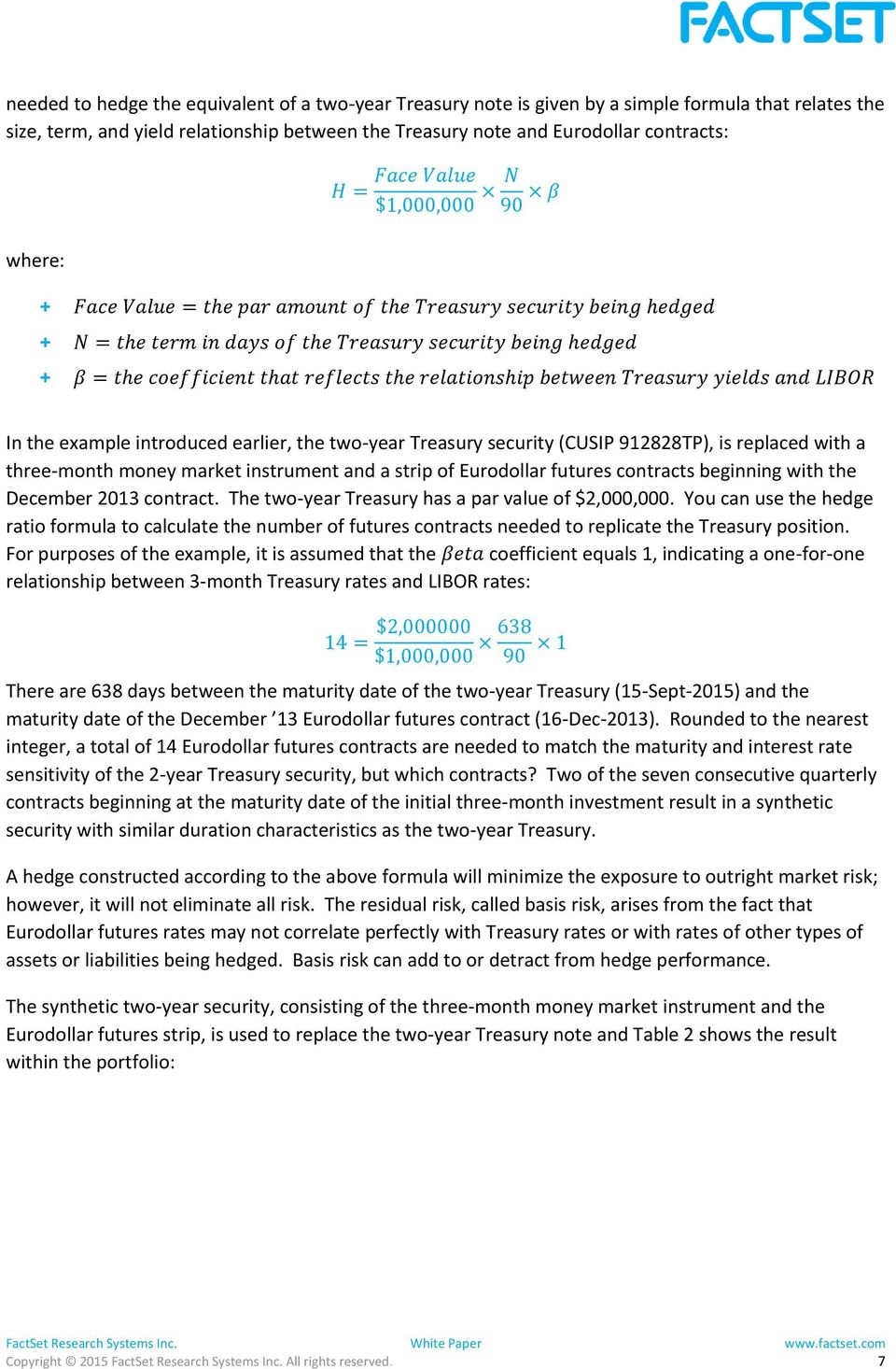 the relationship between Treasury yields and LIBOR In the example introduced earlier, the two-year Treasury security (CUSIP 912828TP), is replaced with a three-month money market instrument and a