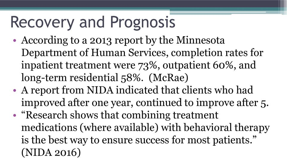 (McRae) A report from NIDA indicated that clients who had improved after one year, continued to improve after 5.