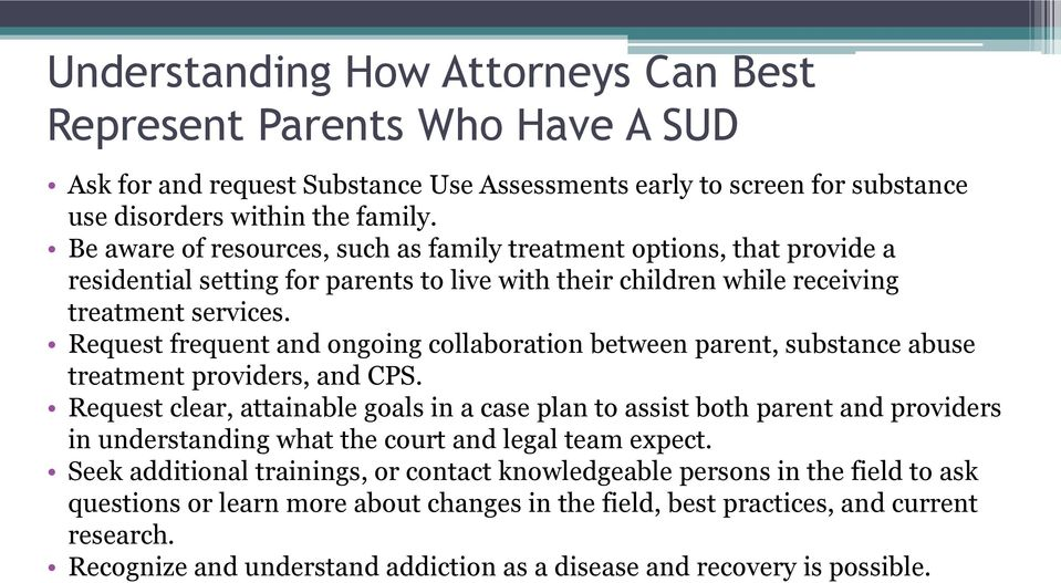 Request frequent and ongoing collaboration between parent, substance abuse treatment providers, and CPS.