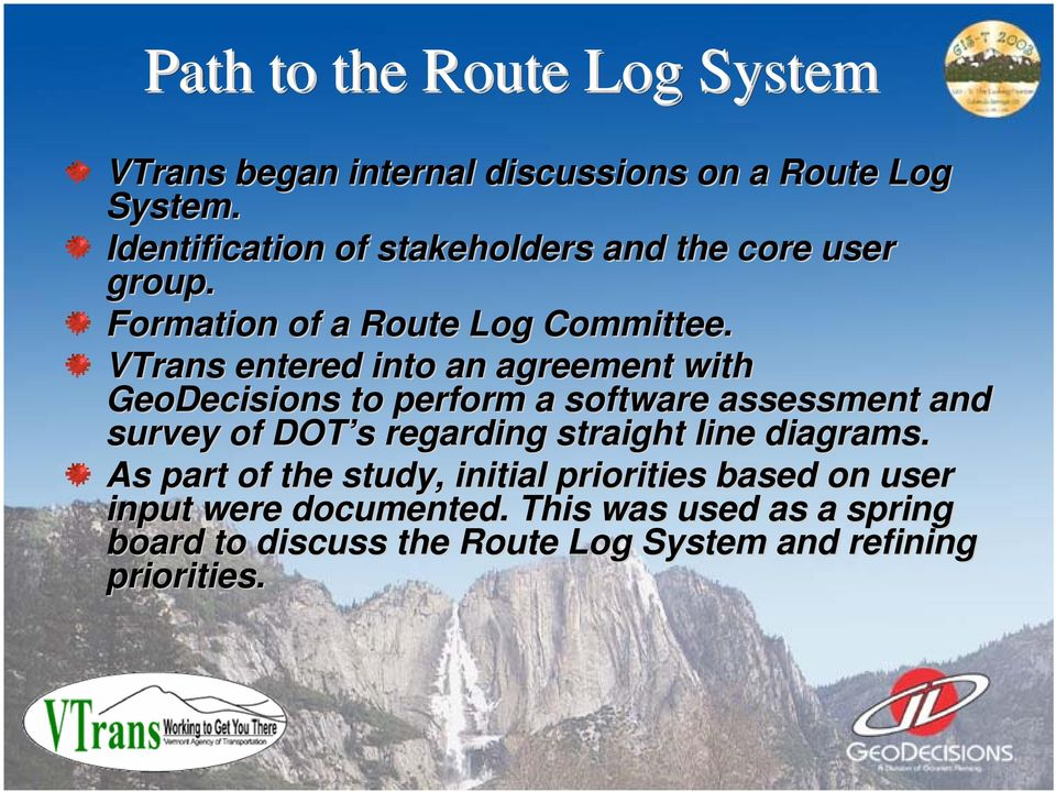 VTrans entered into an agreement with GeoDecisions to perform a software assessment and survey of DOT s regarding
