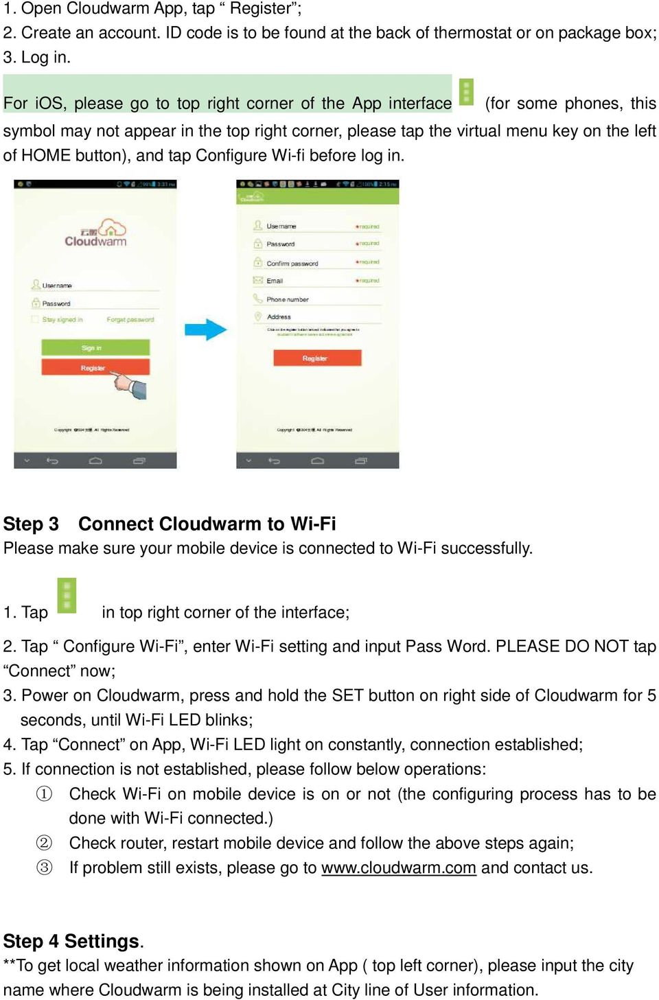 Configure Wi-fi before log in. Step 3 Connect Cloudwarm to Wi-Fi Please make sure your mobile device is connected to Wi-Fi successfully. 1. Tap in top right corner of the interface; 2.