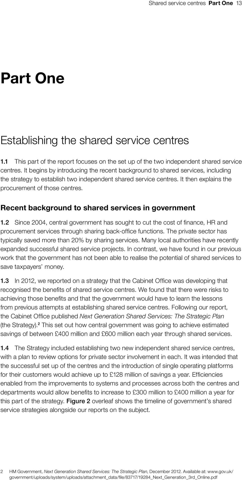 Recent background to shared services in government 1.2 Since 2004, central government has sought to cut the cost of finance, HR and procurement services through sharing back-office functions.