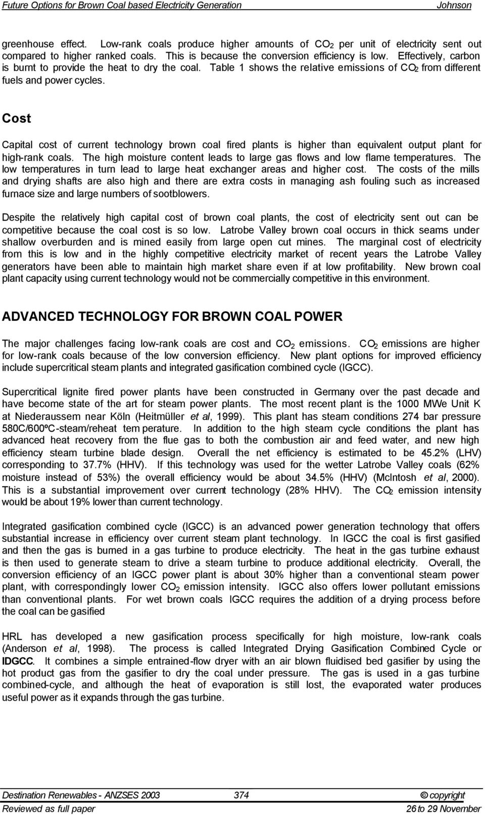 Cost Capital cost of current technology brown coal fired plants is higher than equivalent output plant for high-rank coals.