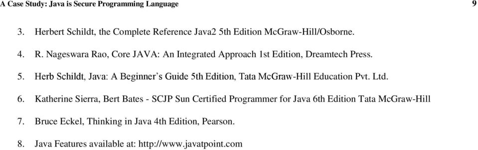 5. Herb Schildt, Java: A Beginner s Guide 5th Edition, Tata McGraw-Hill Education Pvt. Ltd. 6.