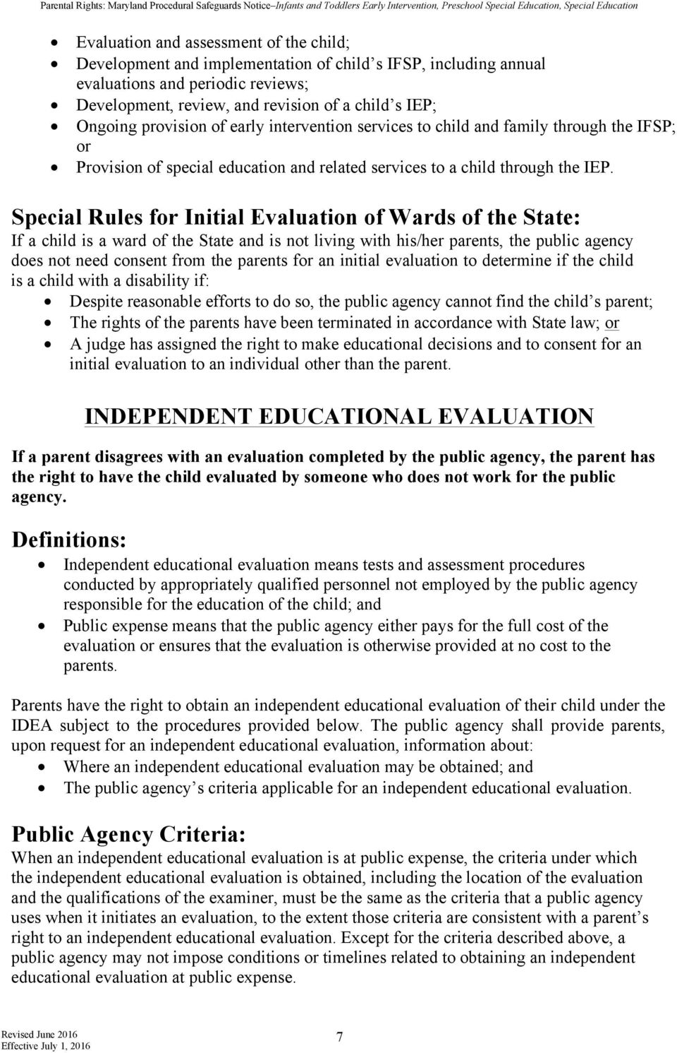 Special Rules for Initial Evaluation of Wards of the State: If a child is a ward of the State and is not living with his/her parents, the public agency does not need consent from the parents for an