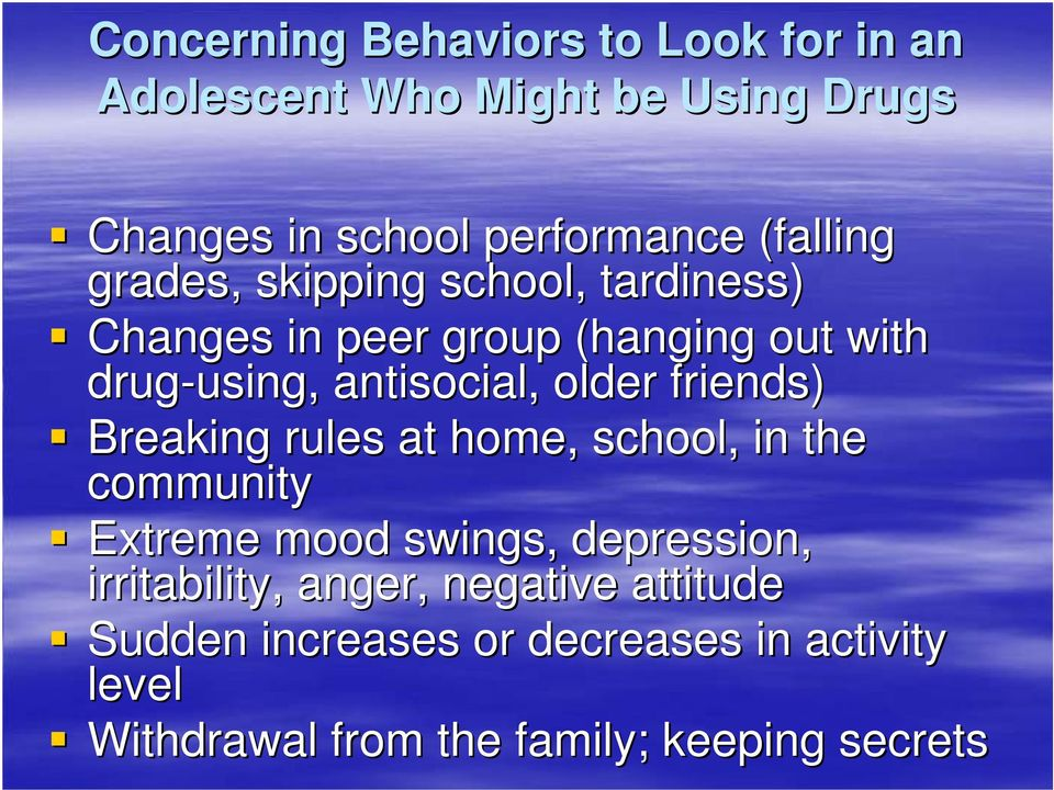 antisocial, older friends) Breaking rules at home, school, in the community Extreme mood swings, depression,
