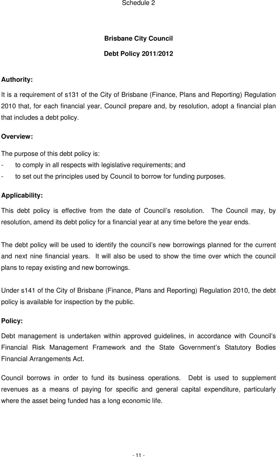 Overview: The purpose of this debt policy is: - to comply in all respects with legislative requirements; and - to set out the principles used by Council to borrow for funding purposes.
